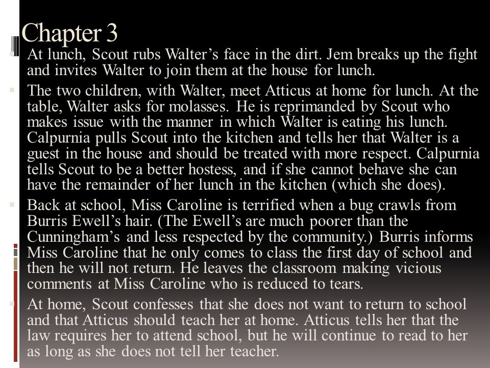 Chapter 3  At lunch, Scout rubs Walter's face in the dirt.