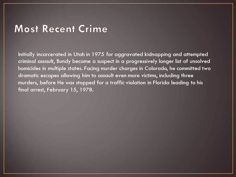 Initially incarcerated in Utah in 1975 for aggravated kidnapping and attempted criminal assault, Bundy became a suspect in a progressively longer list