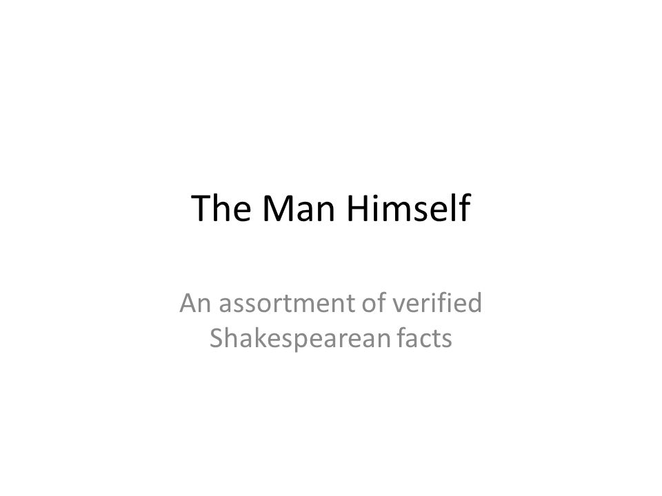 The Man Himself An assortment of verified Shakespearean facts