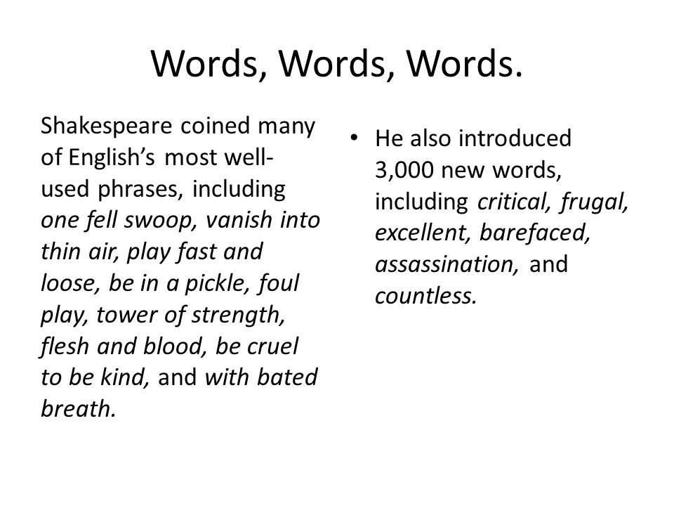 Words, Words, Words. Shakespeare coined many of English's most well- used phrases, including one fell swoop, vanish into thin air, play fast and loose