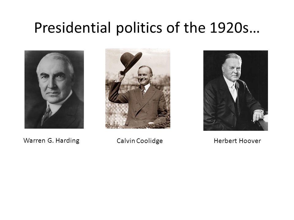 Presidential politics of the 1920s… Warren G. Harding Calvin Coolidge Herbert Hoover