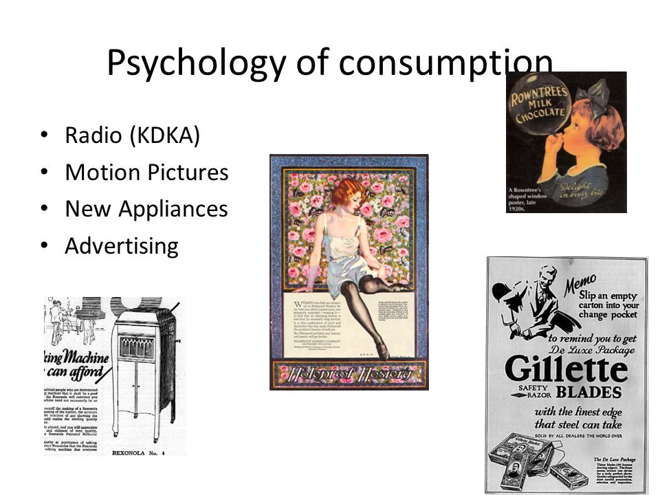 Psychology of consumption Radio (KDKA) Motion Pictures New Appliances Advertising
