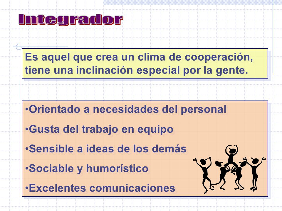 Es aquel que crea un clima de cooperación, tiene una inclinación especial por la gente.