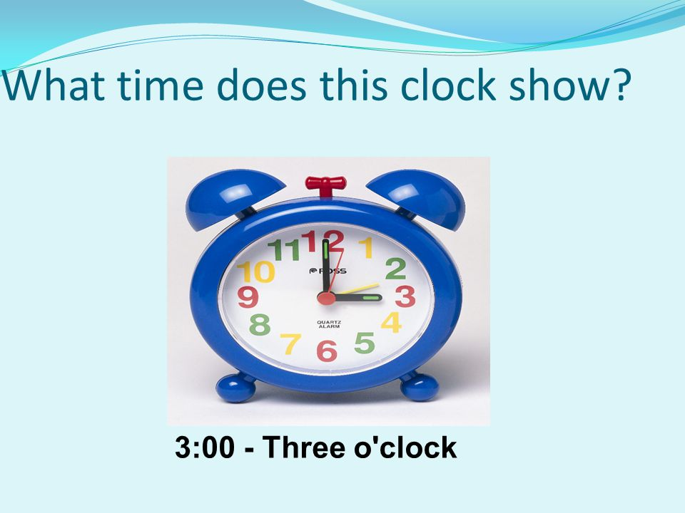 What time does this clock show 3:00 - Three o clock