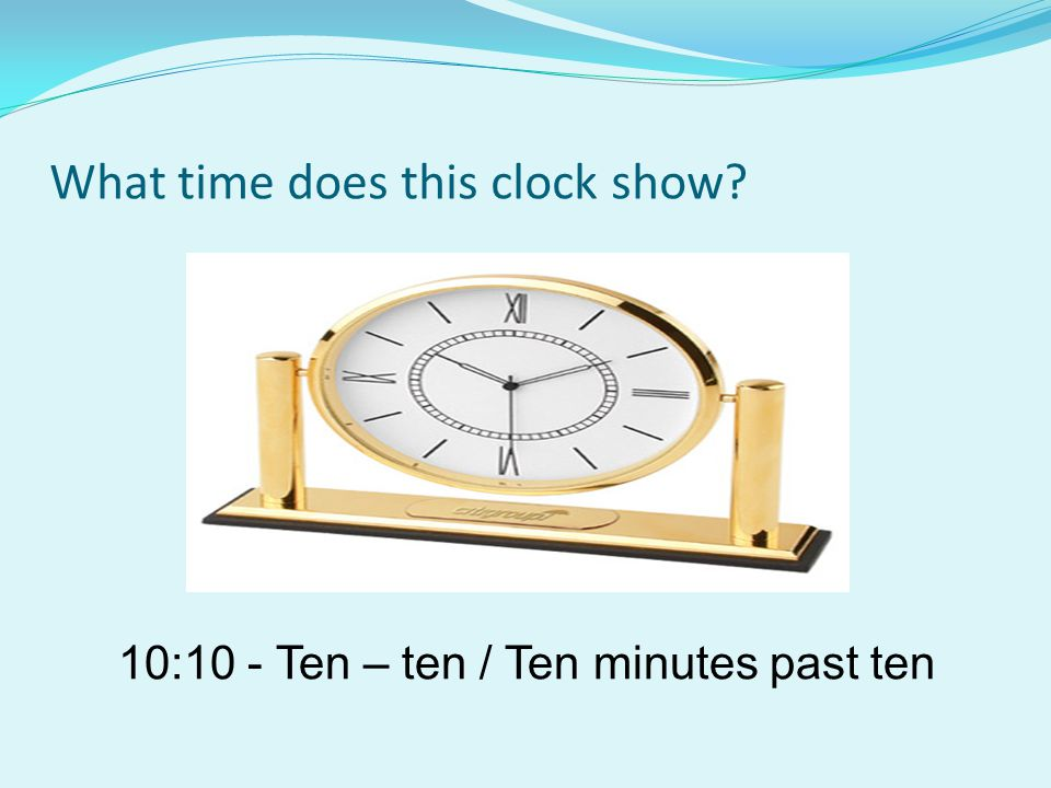 What time does this clock show 10:10 - Ten – ten / Ten minutes past ten