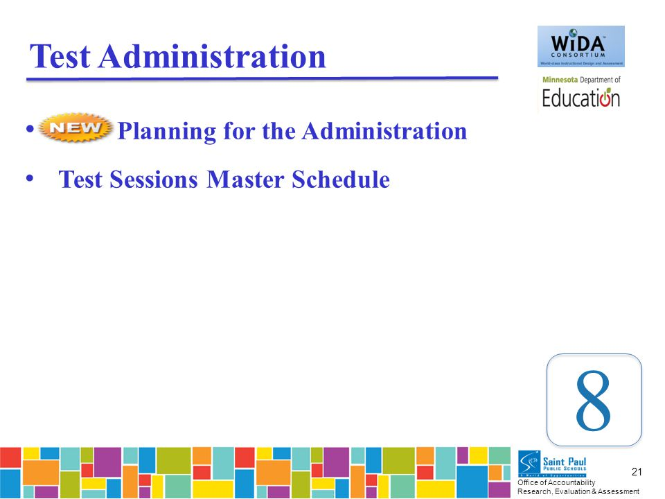 Office of Accountability Research, Evaluation & Assessment 21 Test Administration Planning for the Administration Test Sessions Master Schedule 8