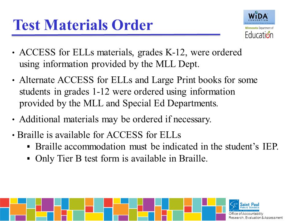 Office of Accountability Research, Evaluation & Assessment ACCESS for ELLs materials, grades K-12, were ordered using information provided by the MLL Dept.