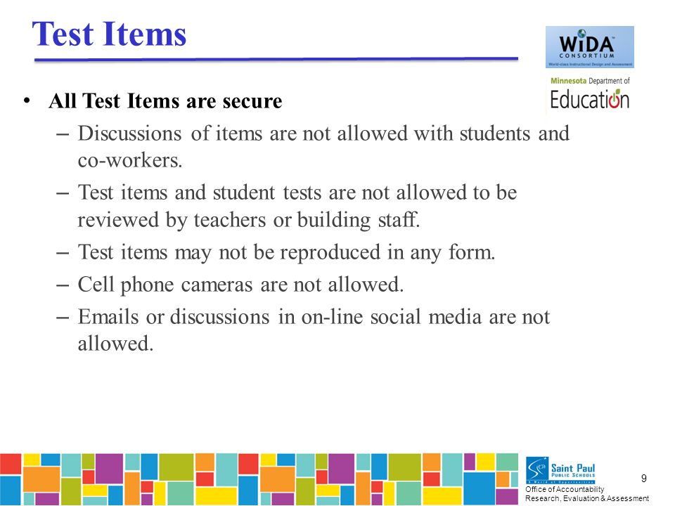 Office of Accountability Research, Evaluation & Assessment 9 Test Items All Test Items are secure – Discussions of items are not allowed with students and co-workers.