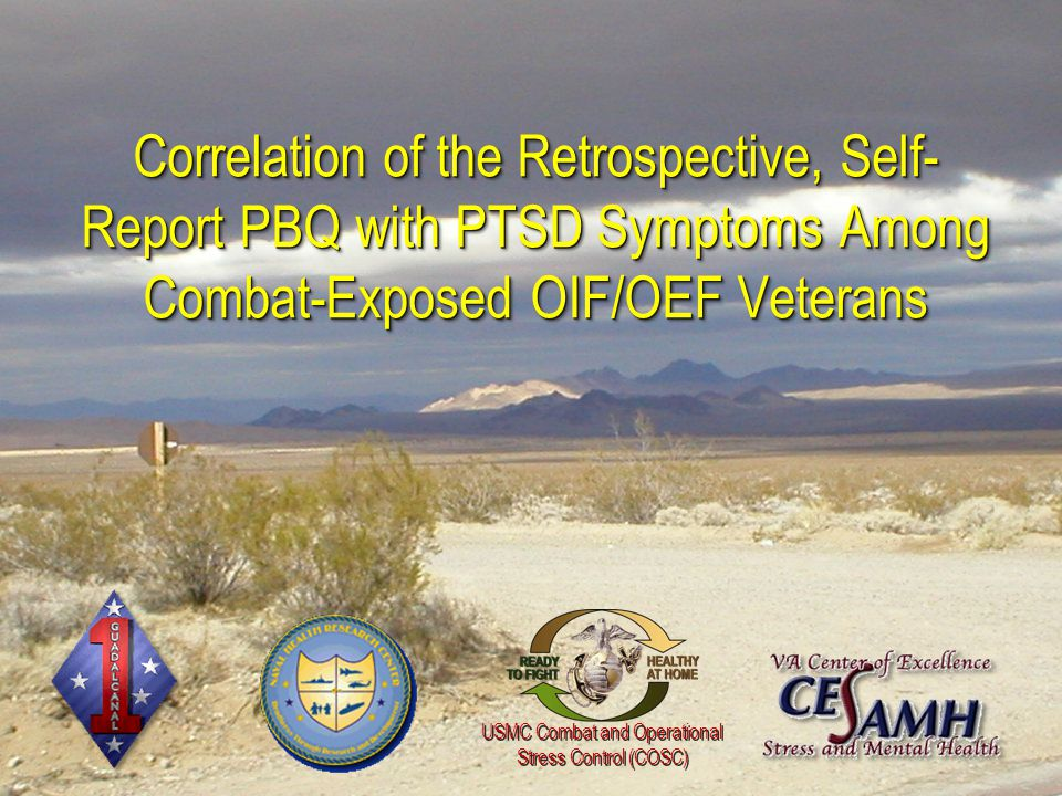 USMC Combat and Operational Stress Control (COSC) USMC Combat and Operational Stress Control (COSC) Correlation of the Retrospective, Self- Report PBQ with PTSD Symptoms Among Combat-Exposed OIF/OEF Veterans