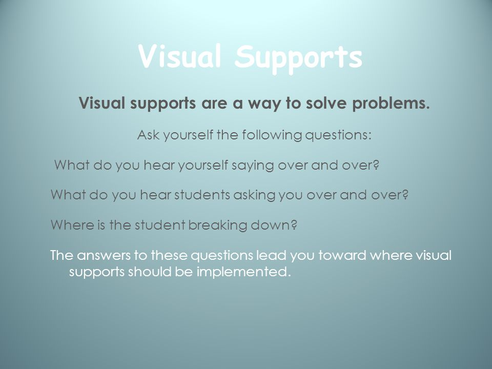 Visual Supports Visual supports are a way to solve problems.