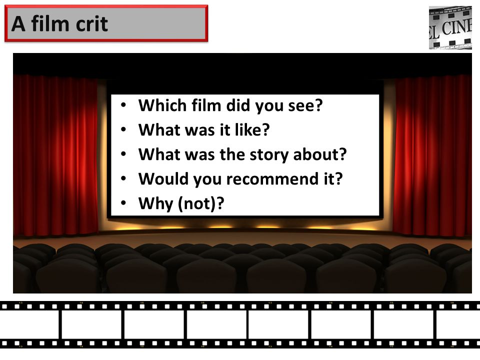 A film crit Which film did you see. What was it like.