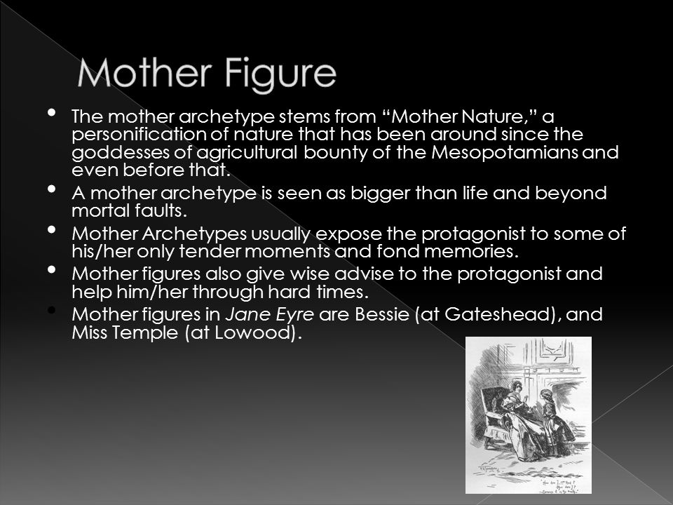 "The mother archetype stems from ""Mother Nature,"" a personification of nature that has been around since the goddesses of agricultural bounty of the Me"