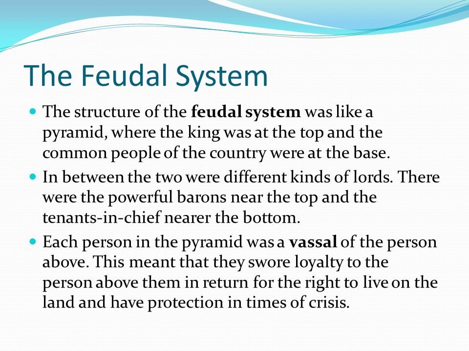 The Feudal System A form of the feudal system existed in Anglo-Saxon times even before the Norman Conquest.