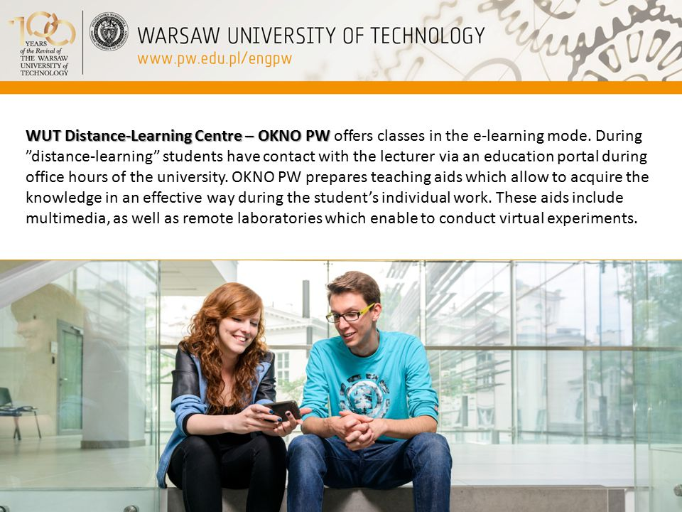 WUT Distance-Learning Centre – OKNO PW WUT Distance-Learning Centre – OKNO PW offers classes in the e-learning mode.
