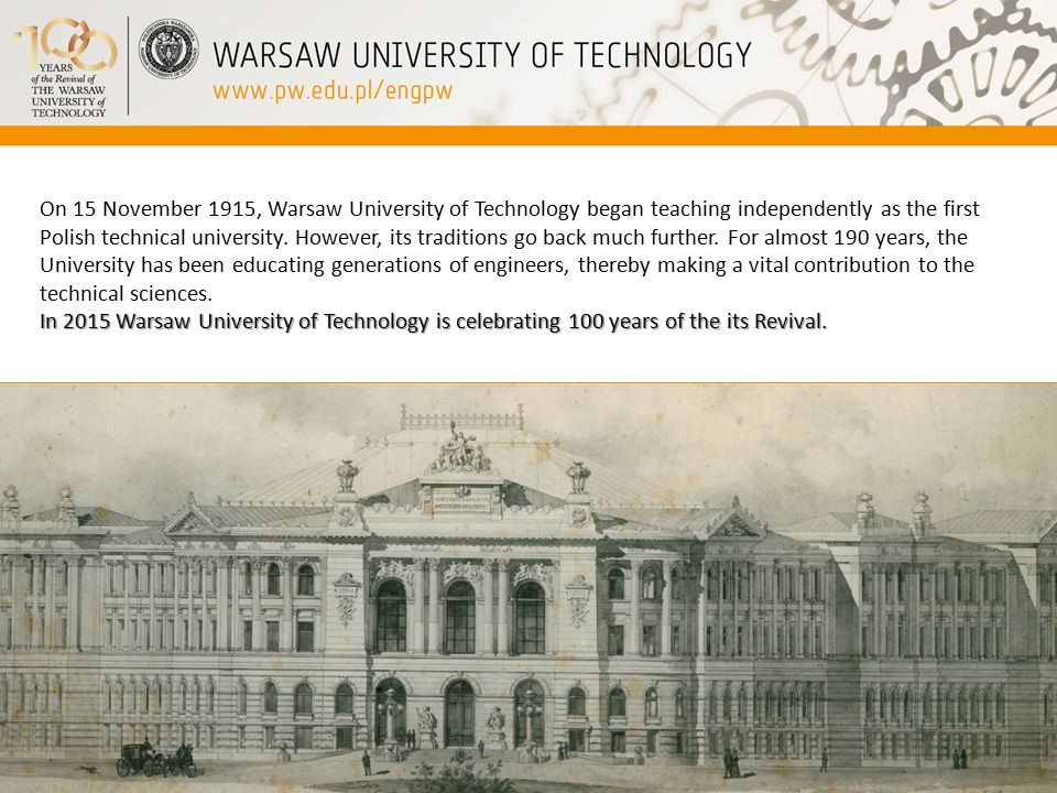 On 15 November 1915, Warsaw University of Technology began teaching independently as the first Polish technical university.