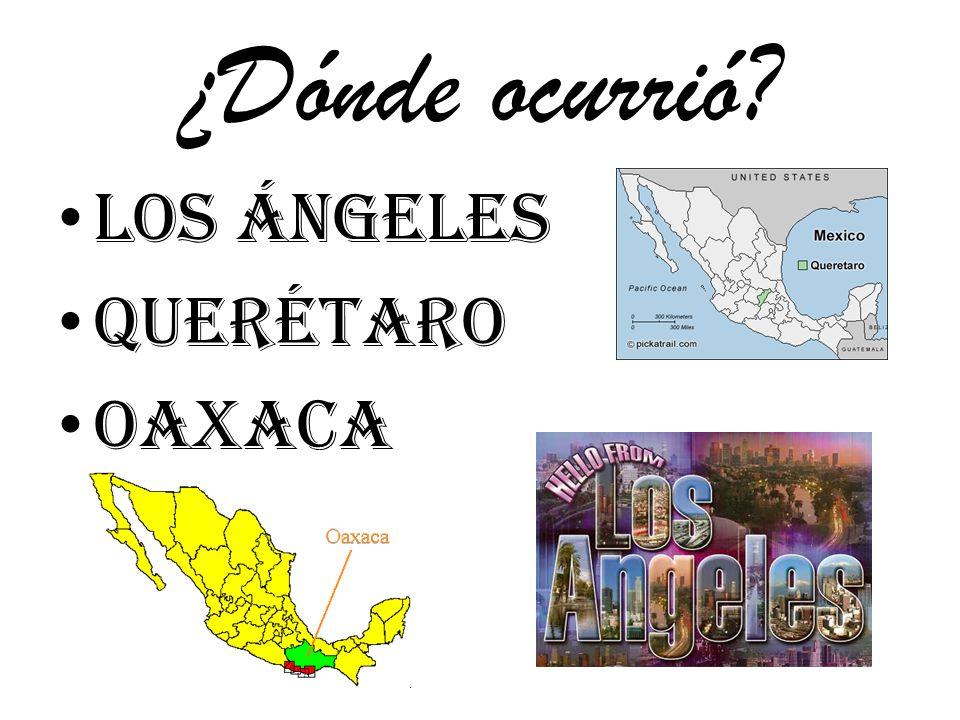 ¿Dónde ocurrió Los Ángeles Querétaro Oaxaca