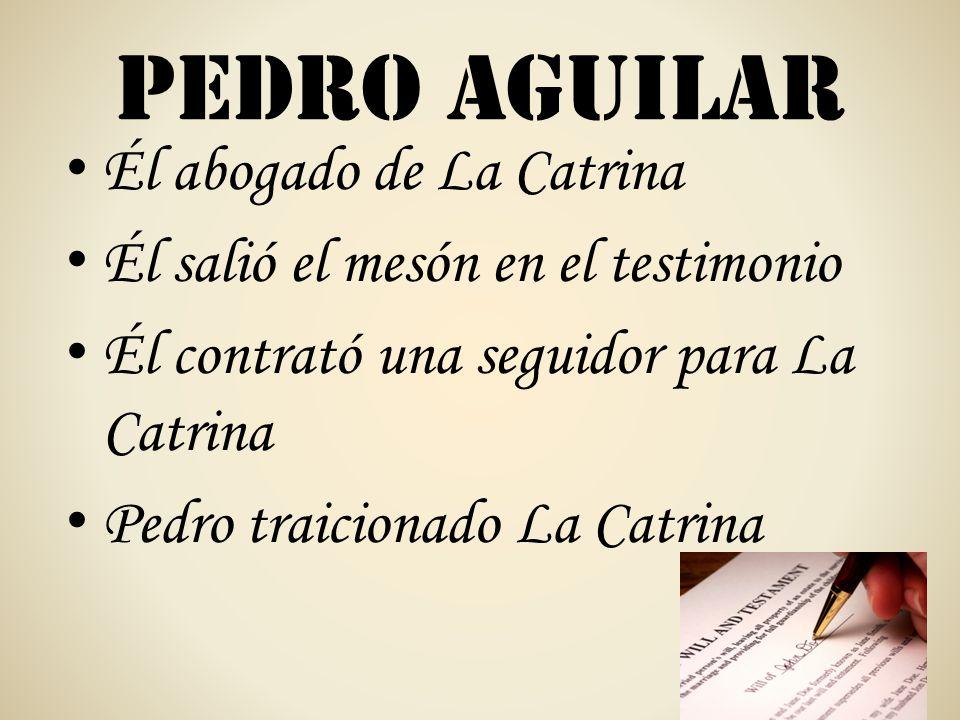 Pedro Aguilar Él abogado de La Catrina Él salió el mesón en el testimonio Él contrató una seguidor para La Catrina Pedro traicionado La Catrina