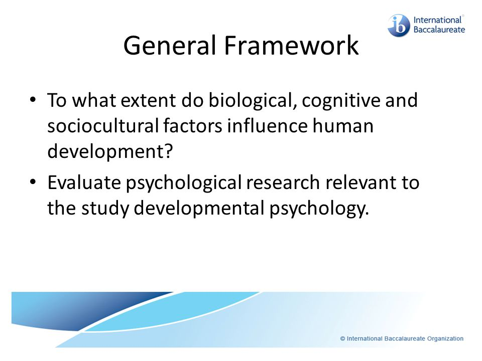 General Framework To what extent do biological, cognitive and sociocultural factors influence human development.
