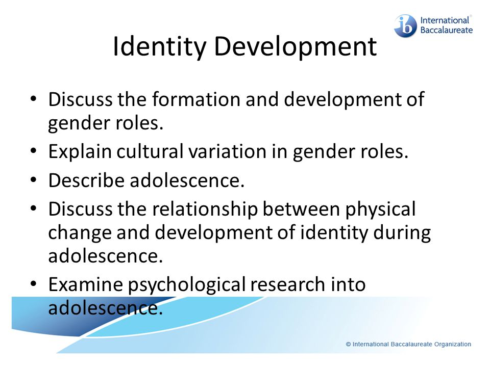 Identity Development Discuss the formation and development of gender roles.