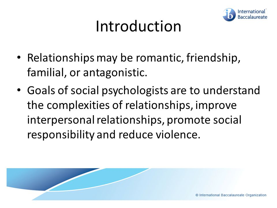 Introduction Relationships may be romantic, friendship, familial, or antagonistic.
