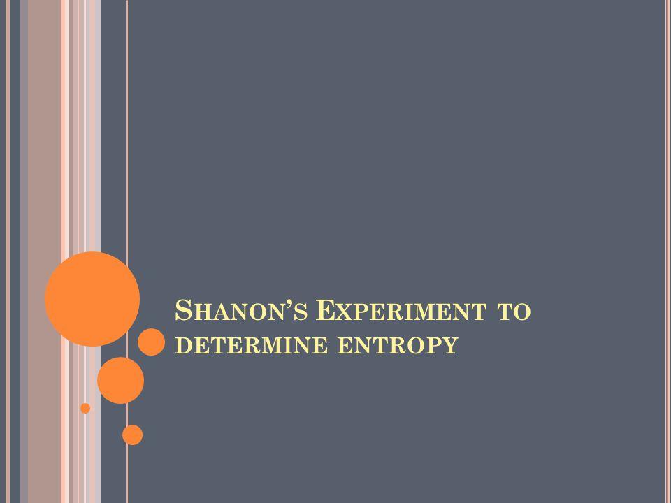 S HANON ' S E XPERIMENT TO DETERMINE ENTROPY