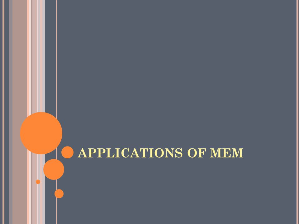 APPLICATIONS OF MEM