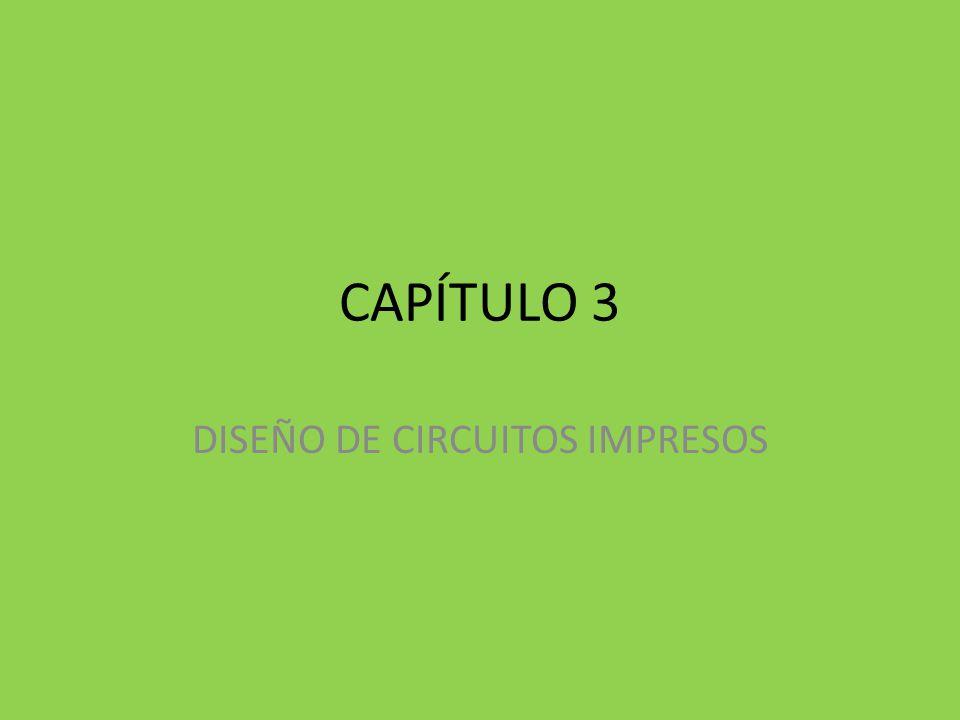 CAPÍTULO 3 DISEÑO DE CIRCUITOS IMPRESOS