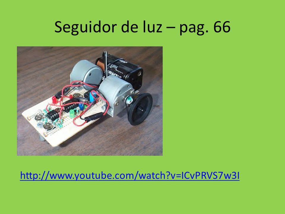 Seguidor de luz – pag. 66 http://www.youtube.com/watch?v=ICvPRVS7w3I