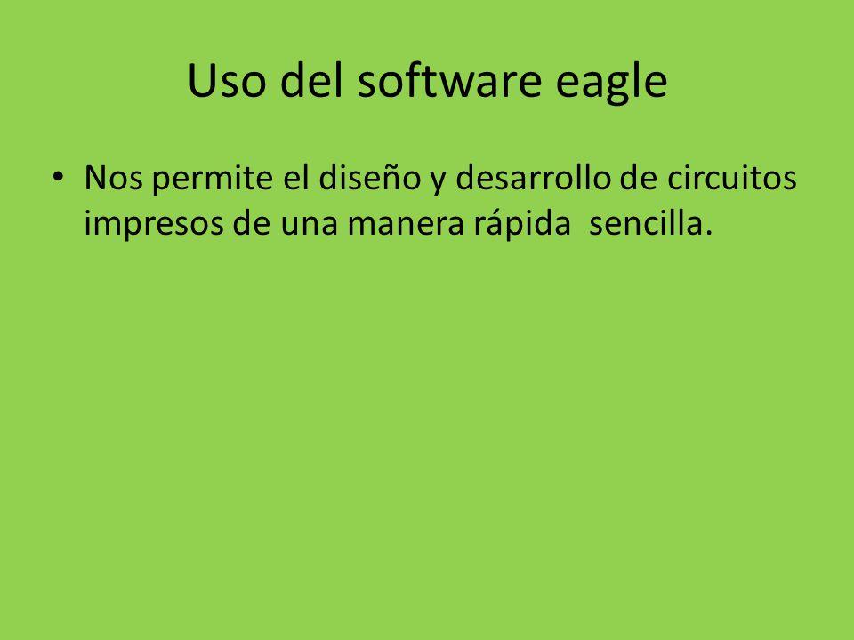 Uso del software eagle Nos permite el diseño y desarrollo de circuitos impresos de una manera rápida sencilla.