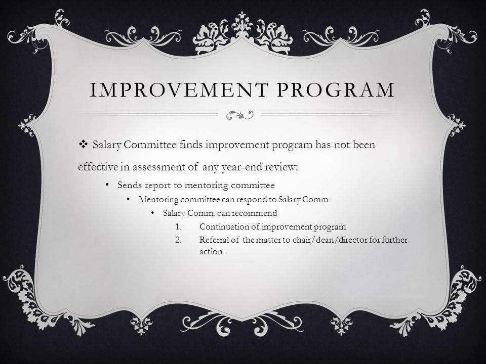 IMPROVEMENT PROGRAM  Salary Committee finds improvement program has not been effective in assessment of any year-end review: Sends report to mentorin