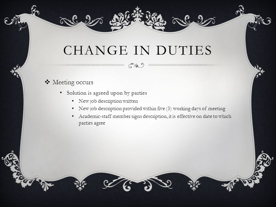 CHANGE IN DUTIES  Meeting occurs Solution is agreed upon by parties New job description written New job description provided within five (5) working