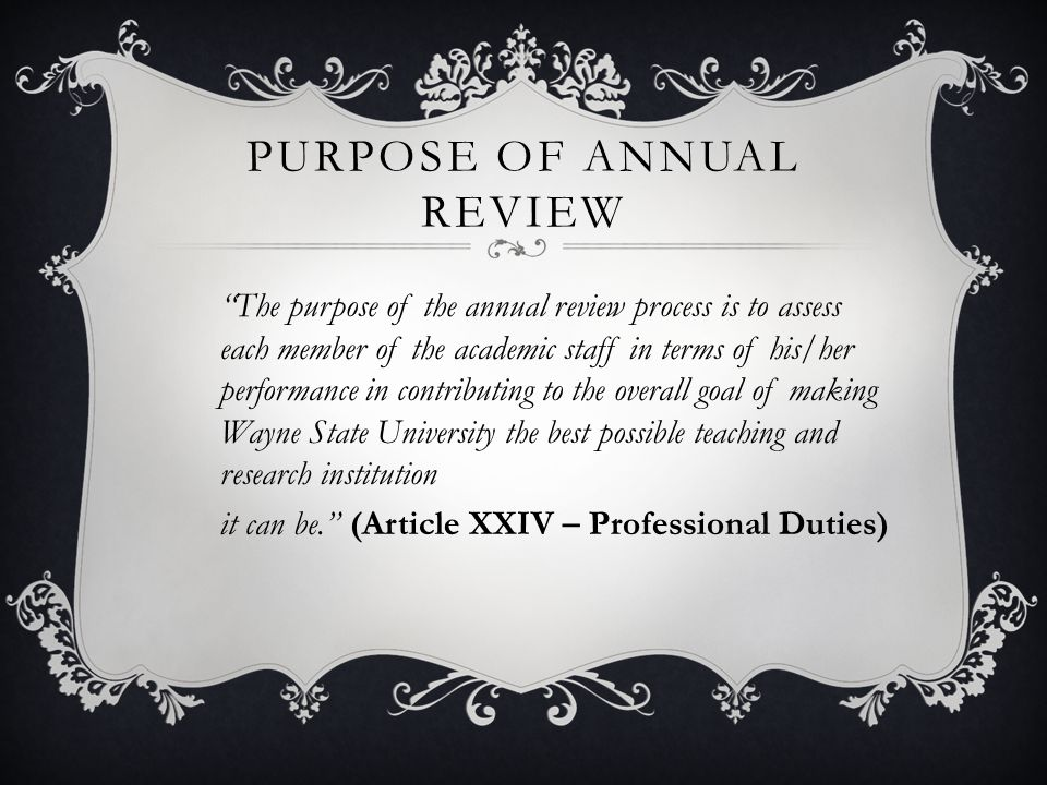 PURPOSE OF ANNUAL REVIEW (CONT.) 1.To identify and reward excellent performance of all academic staff 2.To identify and remedy performance substantially below disciplinary norms and unit factors of tenured/ESS academic staff
