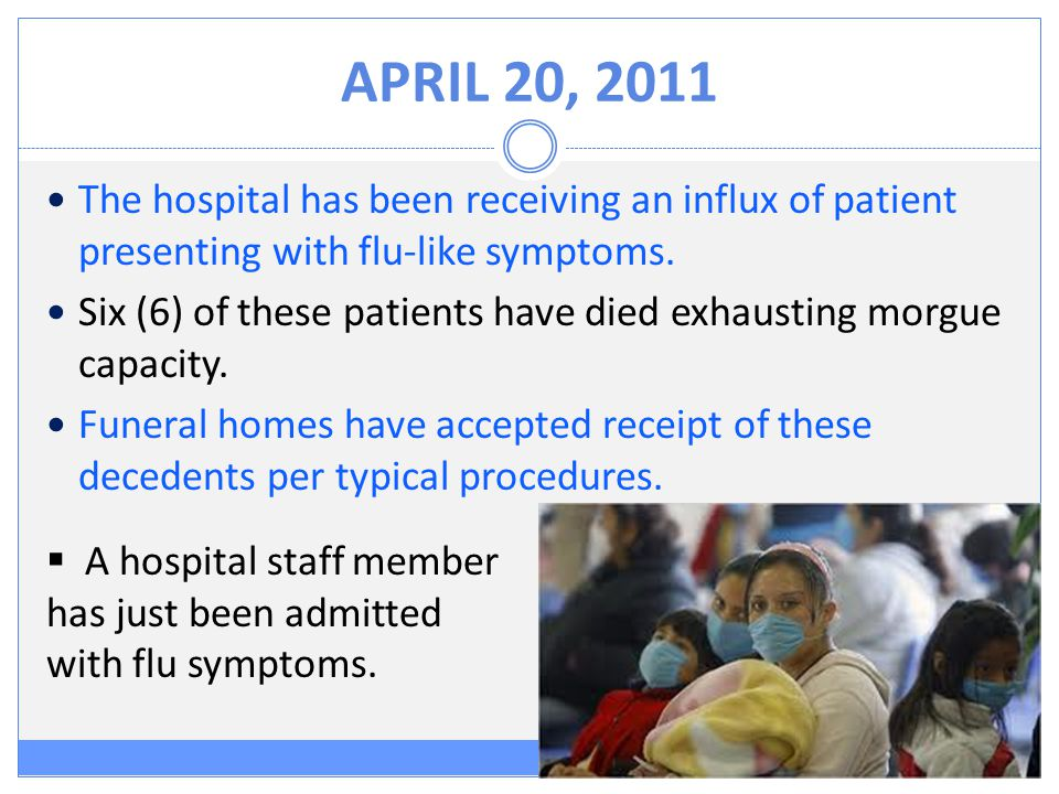 APRIL 20, 2011 The hospital has been receiving an influx of patient presenting with flu-like symptoms.