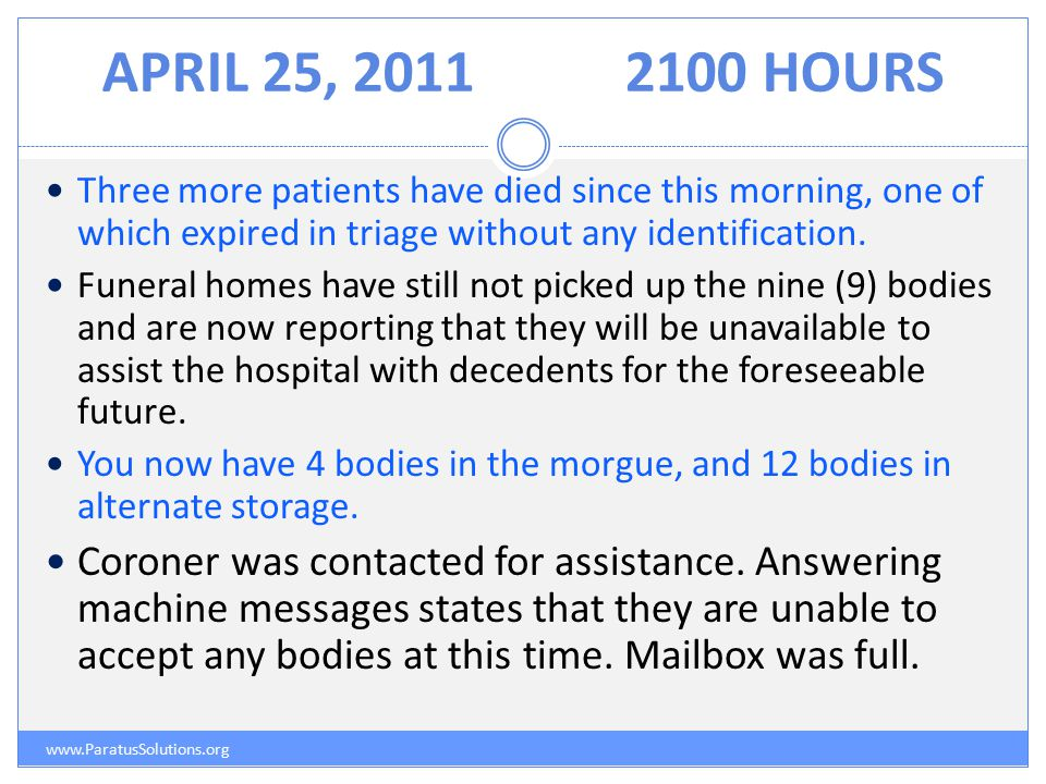 APRIL 25, 20112100 HOURS www.ParatusSolutions.org Three more patients have died since this morning, one of which expired in triage without any identification.