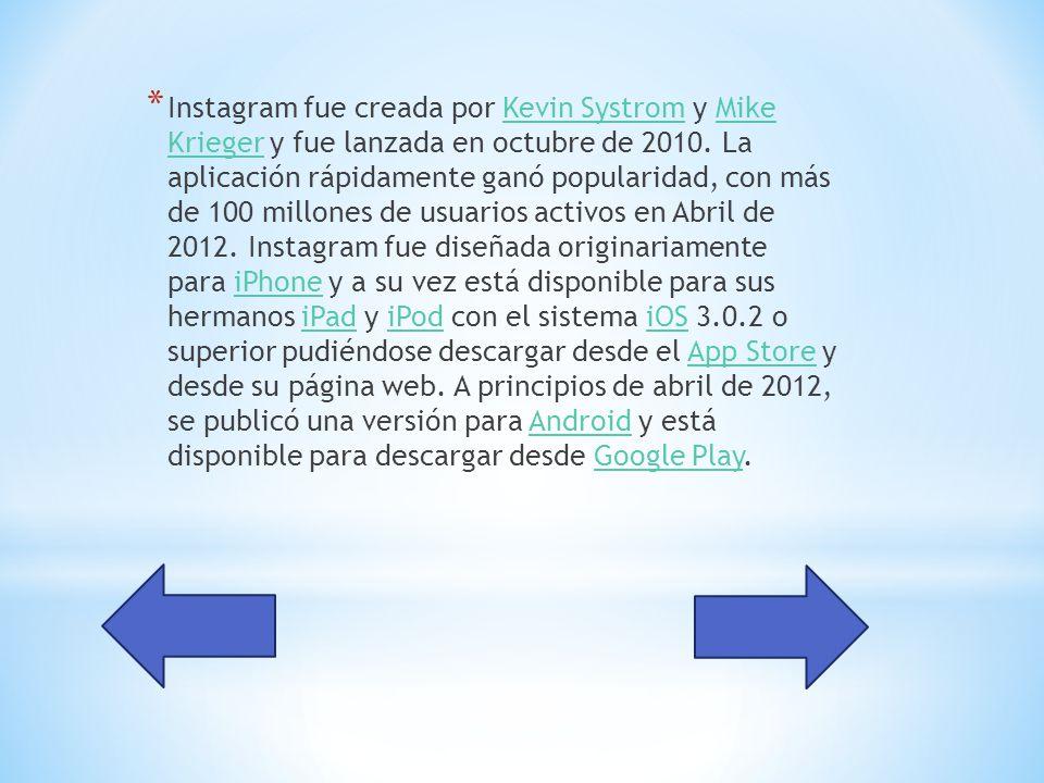 * Instagram fue creada por Kevin Systrom y Mike Krieger y fue lanzada en octubre de 2010.