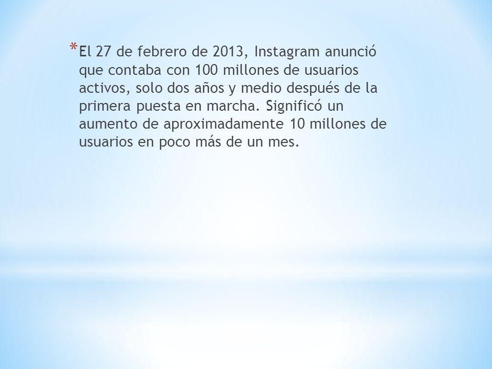 * El 27 de febrero de 2013, Instagram anunció que contaba con 100 millones de usuarios activos, solo dos años y medio después de la primera puesta en marcha.