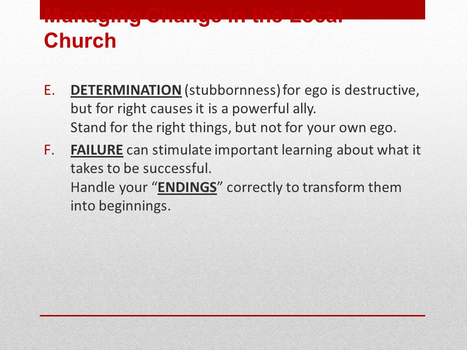 E. DETERMINATION (stubbornness) for ego is destructive, but for right causes it is a powerful ally.
