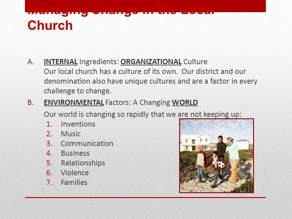 A. INTERNAL Ingredients: ORGANIZATIONAL Culture Our local church has a culture of its own.