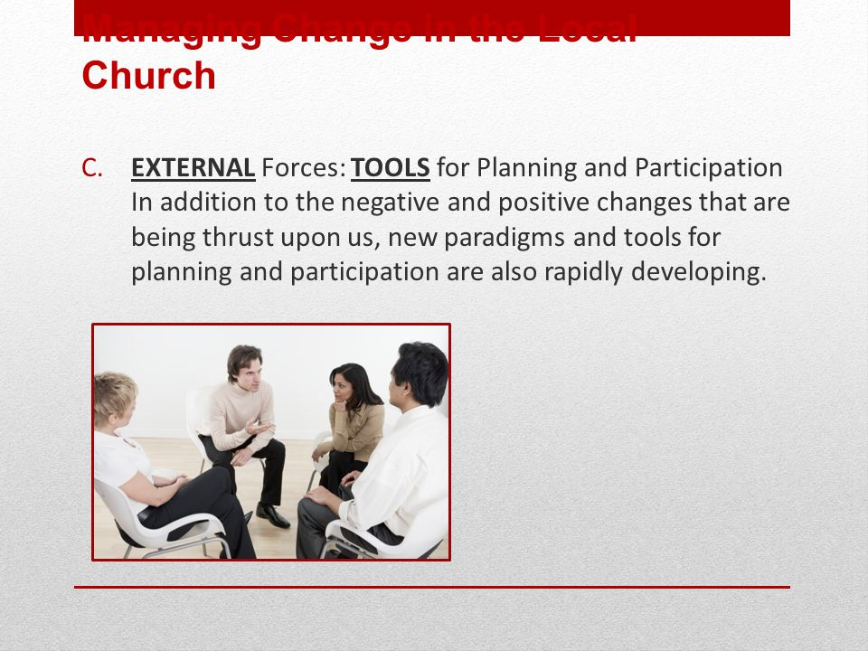 C. EXTERNAL Forces: TOOLS for Planning and Participation In addition to the negative and positive changes that are being thrust upon us, new paradigms