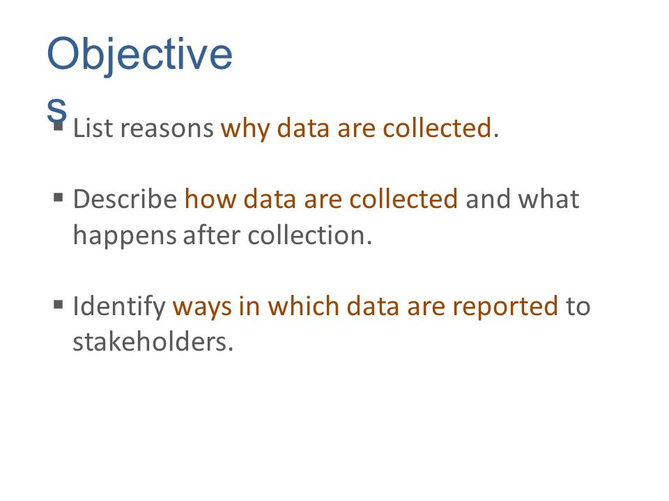  List reasons why data are collected.  Describe how data are collected and what happens after collection.  Identify ways in which data are reported
