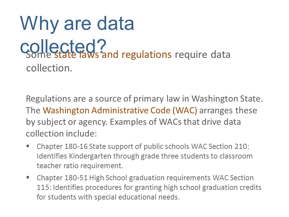 Some state laws and regulations require data collection. Regulations are a source of primary law in Washington State. The Washington Administrative Co