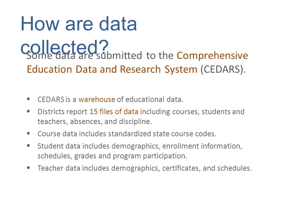 Some data are submitted to the Comprehensive Education Data and Research System (CEDARS).