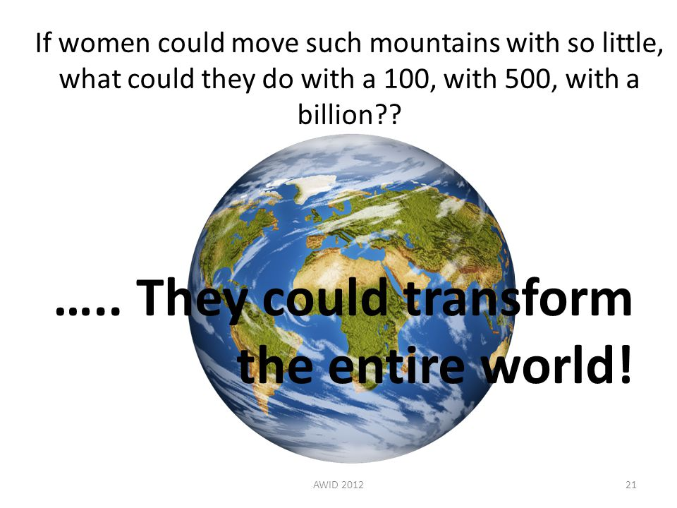 If women could move such mountains with so little, what could they do with a 100, with 500, with a billion .
