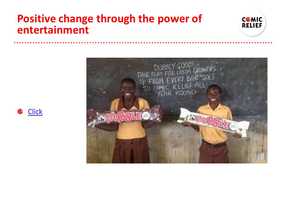Click Positive change through the power of entertainment