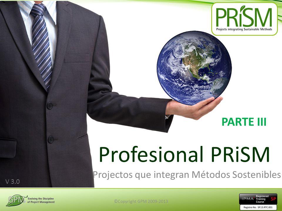©Copyright GPM 2009-2013 V 3.0 Profesional PRiSM Projectos que integran Métodos Sostenibles PARTE III