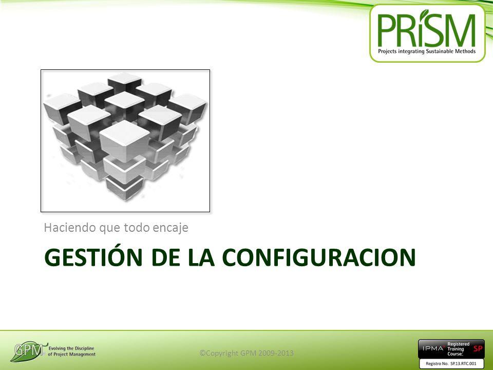 GESTIÓN DE LA CONFIGURACION Haciendo que todo encaje ©Copyright GPM 2009-20132