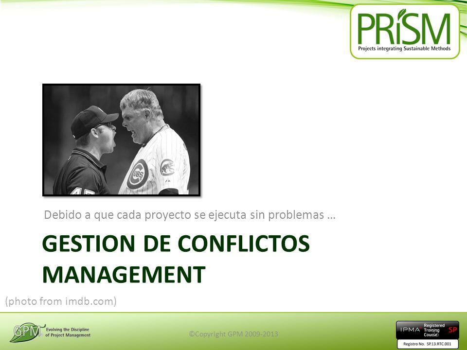 GESTION DE CONFLICTOS MANAGEMENT Debido a que cada proyecto se ejecuta sin problemas … (photo from imdb.com) ©Copyright GPM 2009-201323
