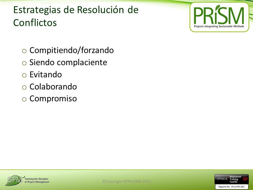 Estrategias de Resolución de Conflictos o Compitiendo/forzando o Siendo complaciente o Evitando o Colaborando o Compromiso ©Copyright GPM 2009-201331