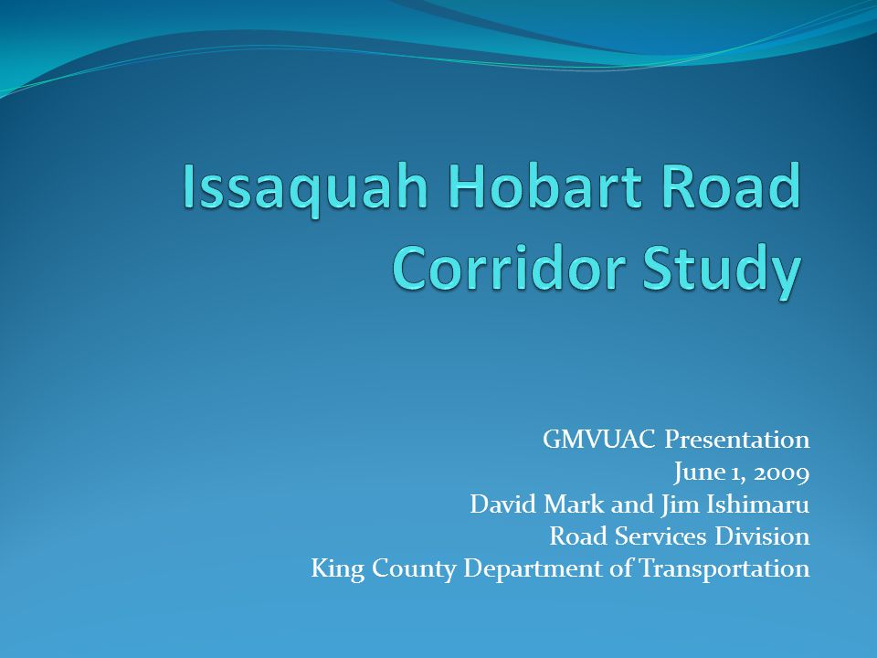 GMVUAC Presentation June 1, 2009 David Mark and Jim Ishimaru Road Services Division King County Department of Transportation