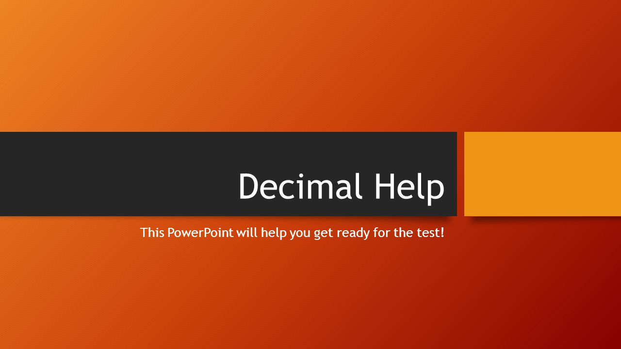 Decimal Help This PowerPoint will help you get ready for the test!